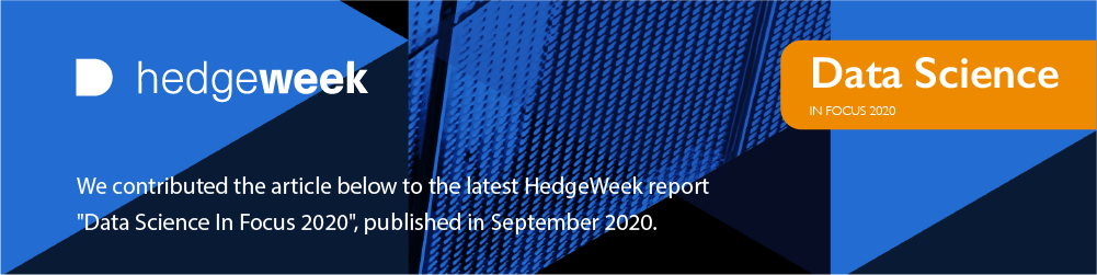 We contributed this article to the latest HedgeWeek report Data Science In Focus 2020, published in September 2020.